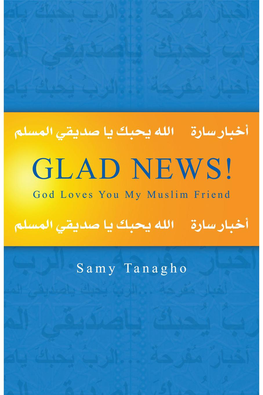 Glad News: God Loves You My Muslim Friend